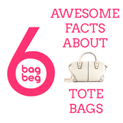 6 Awesome Facts About Tote Bags